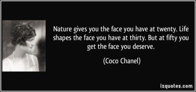 quote-nature-gives-you-the-face-you-have-at-twenty-life-shapes-the-face-you-have-at-thirty-but-at-fifty-coco-chanel-340142